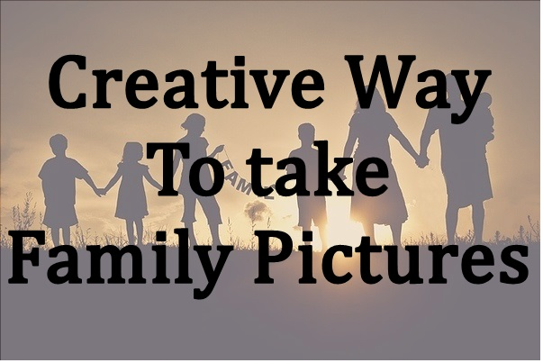 Creative Ways To Take Family Pictures